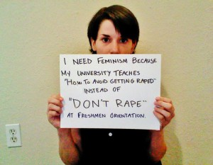 "Photo of a woman holding a sign reading ""I need feminism because my university teaches ""How to avoid getting raped"" instead of ""Don't rape"" at freshman orientation."